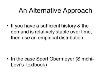 An Alternative Approach If you have a sufficient history & the demand is relatively stable over time, then use an empirical distribution In the case Sport.