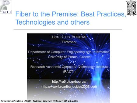 Fiber to the Premise: Best Practices, Technologies and others CHRISTOS B OURAS Professor Department of Computer Engineering and Informatics, University.