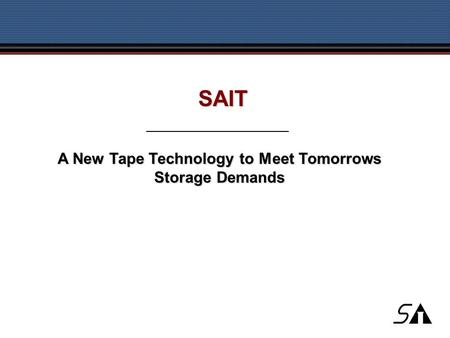A New Tape Technology to Meet Tomorrows Storage Demands SAIT.