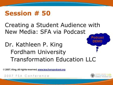 Session # 50 Creating a Student Audience with New Media: SFA via Podcast Dr. Kathleen P. King Fordham University Transformation Education LLC Podcast DEMO.