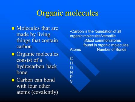 Organic molecules Molecules that are made by living things that contain carbon Organic molecules consist of a hydrocarbon back bone Carbon can bond with.