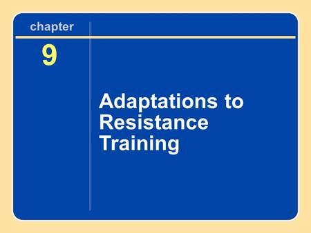 9 Adaptations to Resistance Training chapter. Learning Objectives Discover how strength is gained through resistance training Note changes in the muscles.