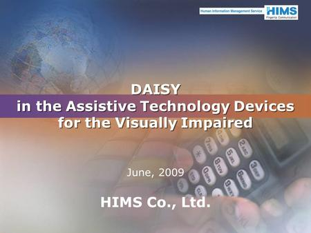DAISY in the Assistive Technology Devices for the Visually Impaired June, 2009 HIMS Co., Ltd.