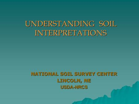 NATIONAL SOIL SURVEY CENTER LINCOLN, NE USDA-NRCS UNDERSTANDING SOIL INTERPRETATIONS.