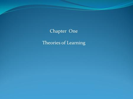 Chapter One Theories of Learning