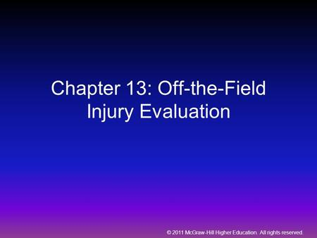 © 2011 McGraw-Hill Higher Education. All rights reserved. Chapter 13: Off-the-Field Injury Evaluation.