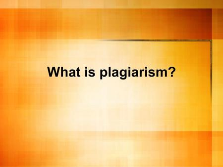 "What is plagiarism?. First, some definitions ""The act of passing off as one's own the ideas or writings of another."" Appendix to the Honor Council pamphlet,"