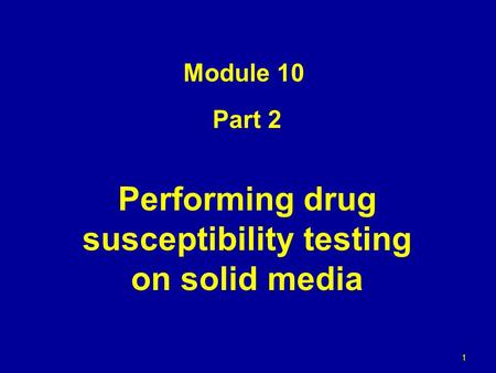 Part 2 Performing drug susceptibility testing on solid media Module 10 1.