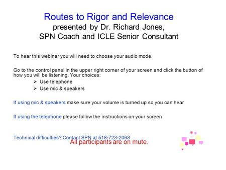 Routes to Rigor and Relevance presented by Dr. Richard Jones, SPN Coach and ICLE Senior Consultant To hear this webinar you will need to choose your audio.