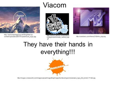 Viacom They have their hands in everything!!!  content/uploads/2007/07/paramount_logo.jpg