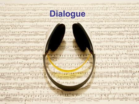 Dialogue. Recording Usually recorded with at least 2 sources for each actor Boom, and Lav This is NOT L and R, DIA is almost always recorded in mono.