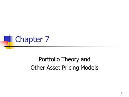 1 Chapter 7 Portfolio Theory and Other Asset Pricing Models.