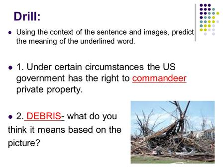 Drill: Using the context of the sentence and images, predict the meaning of the underlined word. 1. Under certain circumstances the US government has the.