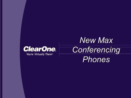New Max Conferencing Phones. New Max Wireless and Expandable Introducing Max Wireless and Max EX new table-top conferencing phones that deliver in-person.