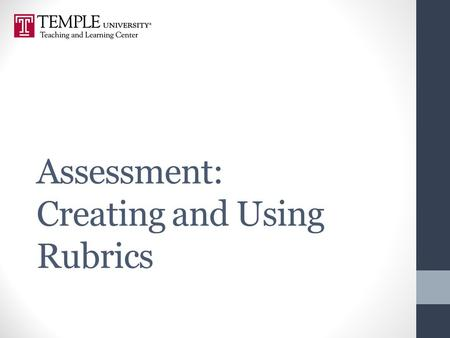 Assessment: Creating and Using Rubrics. Workshop Goals Review rubrics and parts of rubrics Use your assignment to create a rubric scale & dimension Peer.
