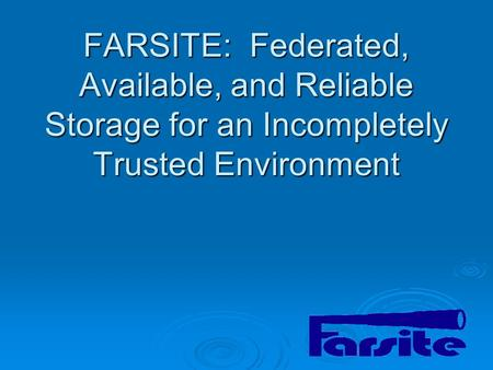 FARSITE: Federated, Available, and Reliable Storage for an Incompletely Trusted Environment.
