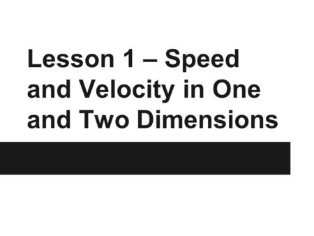 Lesson 1 – Speed and Velocity in One and Two Dimensions.