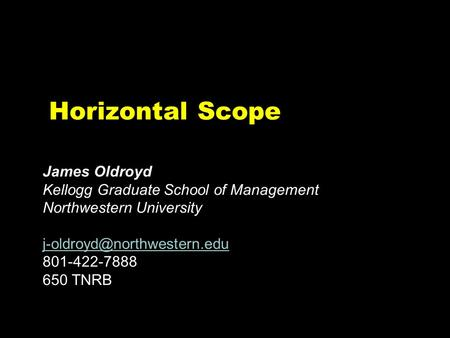 CH-ZWA645-005jsmGB Horizontal Scope James Oldroyd Kellogg Graduate School of Management Northwestern University 801-422-7888.