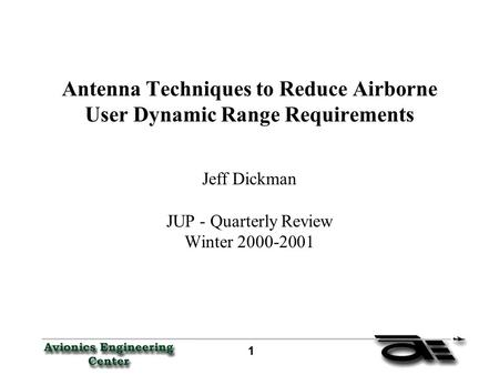1 11 1 Antenna Techniques to Reduce Airborne User Dynamic Range Requirements Jeff Dickman JUP - Quarterly Review Winter 2000-2001.