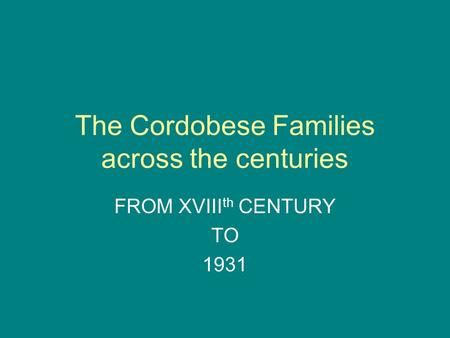 The Cordobese Families across the centuries FROM XVIII th CENTURY TO 1931.