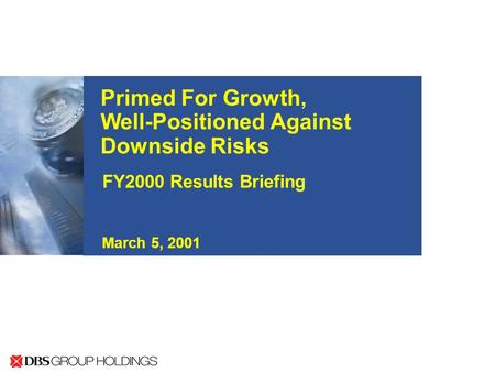 Primed For Growth, Well-Positioned Against Downside Risks FY2000 Results Briefing March 5, 2001.