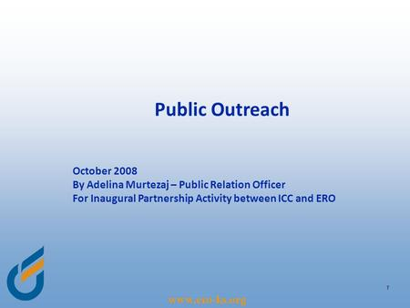 Www.ero-ks.org 1 Public Outreach October 2008 By Adelina Murtezaj – Public Relation Officer For Inaugural Partnership Activity between ICC and ERO.