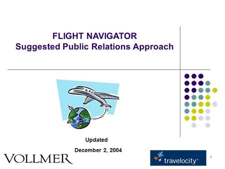 1 FLIGHT NAVIGATOR Suggested Public Relations Approach Updated December 2, 2004.