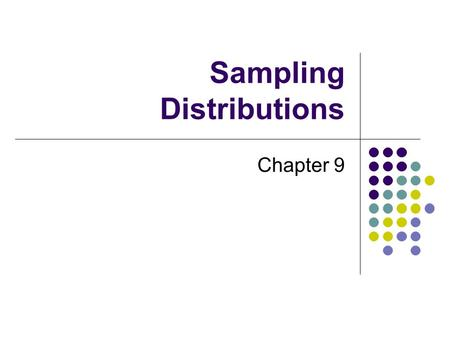 Sampling Distributions Chapter 9 First, a word from our textbook A statistic is a numerical value computed from a sample. EX. Mean, median, mode, etc.
