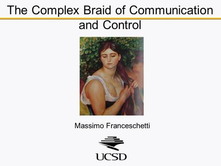 The Complex Braid of Communication and Control Massimo Franceschetti.