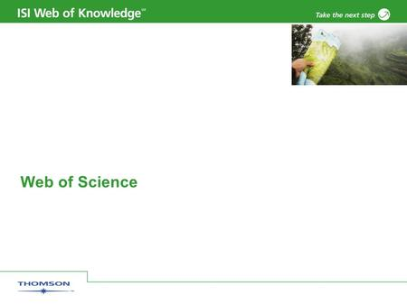 Web of Science. Copyright 2006 Thomson Corporation 2 Example: (bird* or avian) and (flu or influenz*) Enter your terms to be searched. Search fields are.