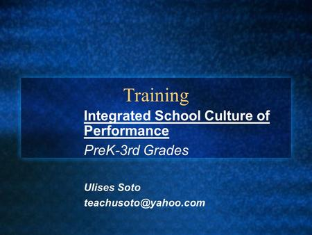 Training Integrated School Culture of Performance PreK-3rd Grades Ulises Soto