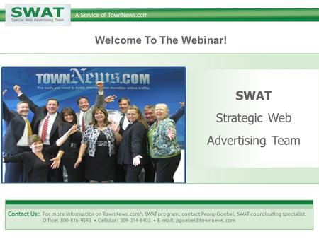 SWAT Strategic Web Advertising Team Contact Us: For more information on TownNews.com's SWAT program, contact Penny Goebel, SWAT coordinating specialist.