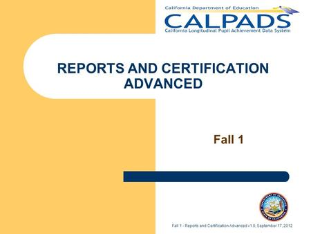 REPORTS AND CERTIFICATION ADVANCED Fall 1 Fall 1 - Reports and Certification Advanced v1.0, September 17, 2012.