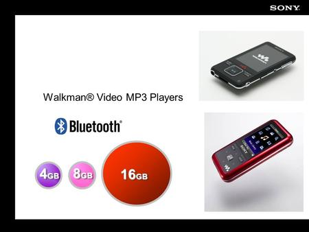 Walkman® Video MP3 Players 4 GB 8 GB 16 GB. 2 Overview Larger screen Bluetooth enabled Noise Canceling Technology Mid/End April Release.
