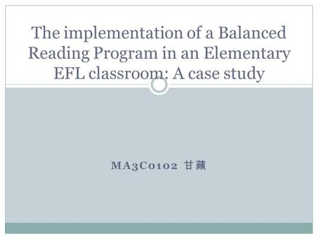 MA3C0102 甘蘋 The implementation of a Balanced Reading Program in an Elementary EFL classroom: A case study.