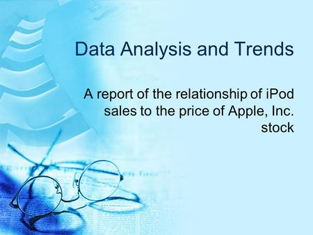Data Analysis and Trends A report of the relationship of iPod sales to the price of Apple, Inc. stock.