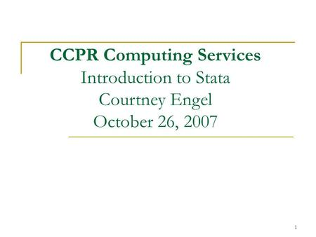 1 CCPR Computing Services Introduction to Stata Courtney Engel October 26, 2007.