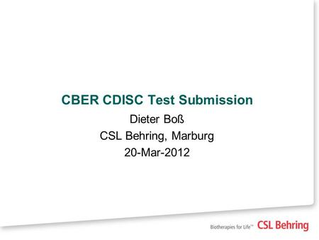 CBER CDISC Test Submission Dieter Boß CSL Behring, Marburg 20-Mar-2012.