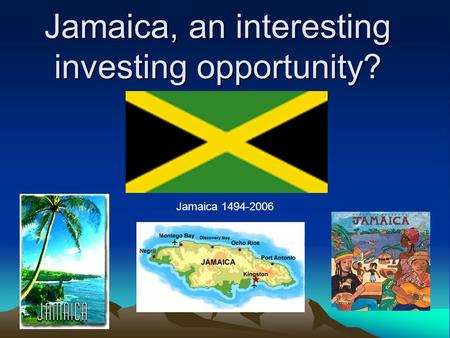 Jamaica, an interesting investing opportunity? Jamaica 1494-2006.
