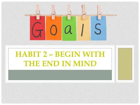 Habit 2 – Begin with the End in Mind
