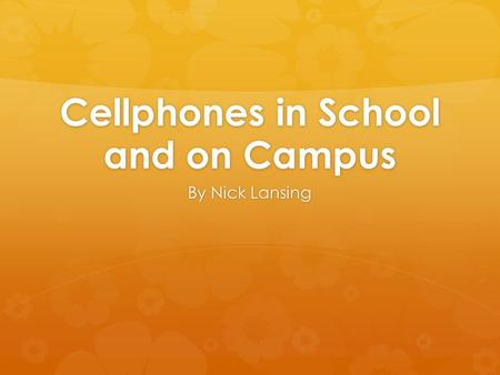 Cellphones in School and on Campus By Nick Lansing.