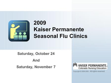 Saturday, October 24 And Saturday, November 7 2009 Kaiser Permanente Seasonal Flu Clinics Copyright © 2008-2009. All rights reserved.