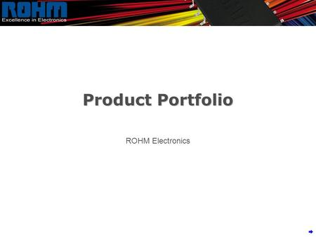 Product Portfolio ROHM Electronics. LSIs ● System LSI Discrete Devices ●MOS FET, Transistors, <strong>Diodes</strong> ●Resistors, Ceramic Caps, Tantalum Caps OPTO Devices.