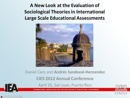 A New Look at the Evaluation of Sociological Theories in International Large Scale Educational Assessments Daniel Caro and Andrés Sandoval-Hernandez CIES.