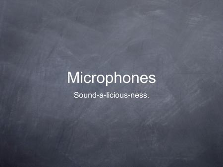 Microphones Sound-a-licious-ness.. Every Tool Has It's Place.