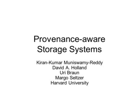 Provenance-aware Storage Systems Kiran-Kumar Muniswamy-Reddy David A. Holland Uri Braun Margo Seltzer Harvard University.