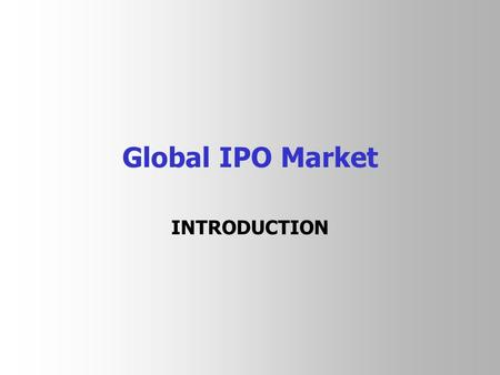 Global IPO Market INTRODUCTION. Global Stock Exchanges (in terms of market capitalization in 2012) Source: World Federation of Exchanges (as at December.