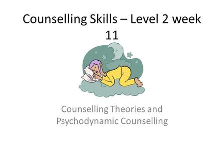 Counselling Skills – Level 2 week 11