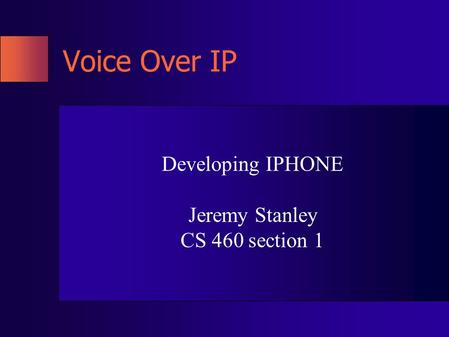 Voice Over IP Developing IPHONE Jeremy Stanley CS 460 section 1.