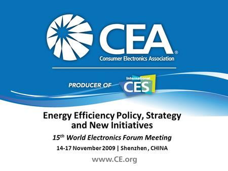 Energy Efficiency Policy, Strategy and New Initiatives 15 th World Electronics Forum Meeting 14-17 November 2009 | Shenzhen, CHINA.